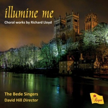 Illumine Me - Choral Works by R. Lloyd